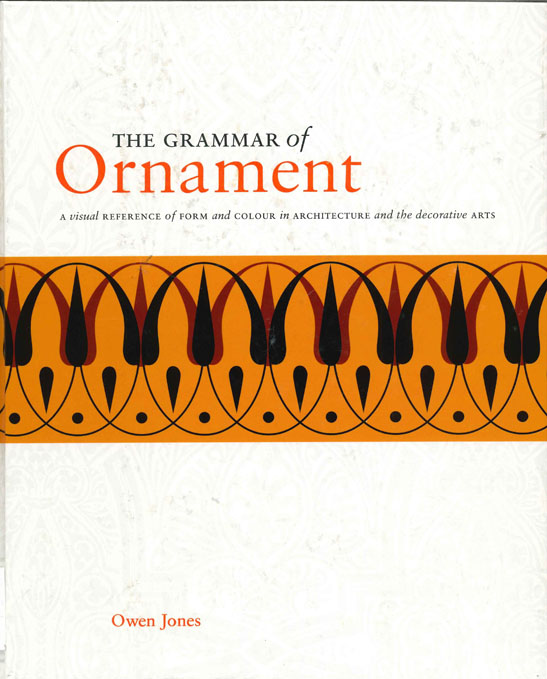 The grammar of ornament: a visual reference of form and colour in architecture and decorative arts