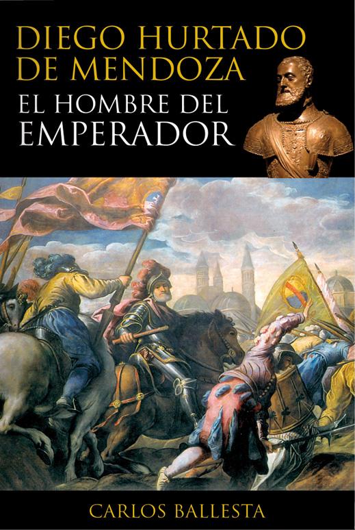 Diego Hurtado de Mendoza. The Emperor`s Right-Hand Man