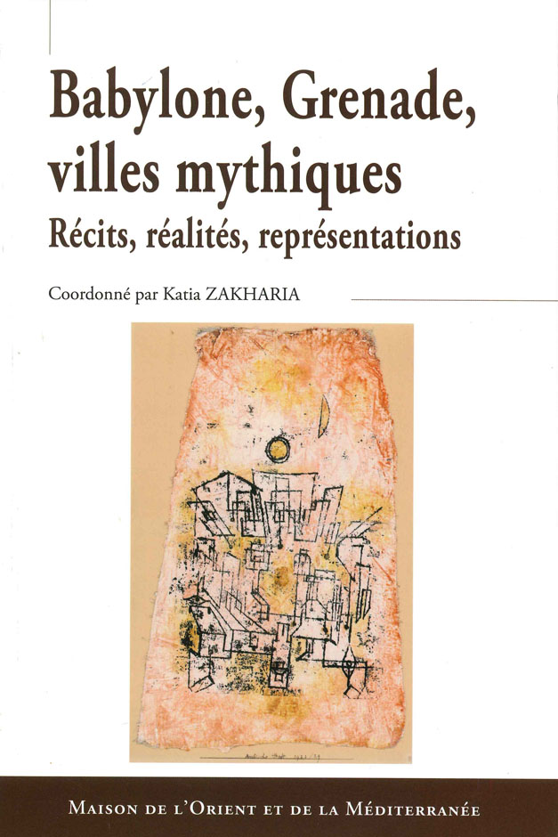 Babylone, Grenade, villes mythiques : récits, réalités, représentations