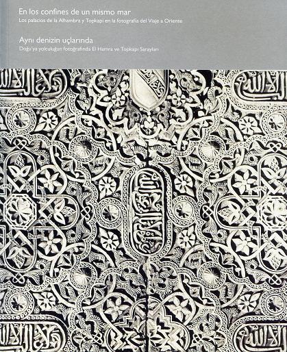 En los confines de un mismo mar. Los palacios de la Alhambra y Topkapi en la fotografía del Viaje a Oriente