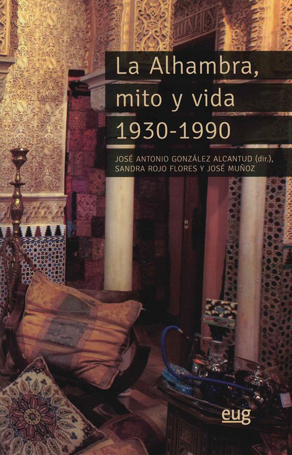 La Alhambra, mito y vida 1930-1990 : tientos de memoria oral y antropología de un Patrimonio de la Humanidad
