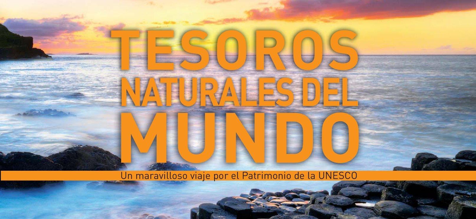 Tesoros Naturales del Mundo. Un maravilloso viaje por el Patrimonio de la UNESCO