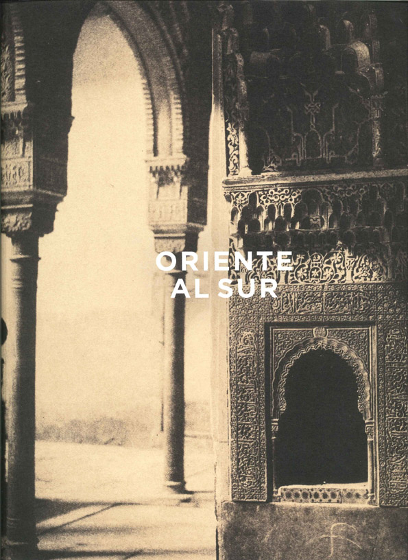 Oriente al Sur: el calotipo y las primeras imágenes fotográficas de la Alhambra 1851-1860 [catálogo de exposición]