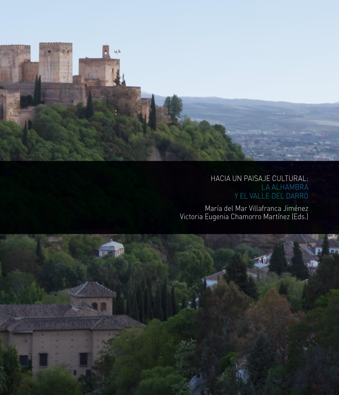 Hacia un paisaje cultural: la Alhambra y el Valle del Darro; (Towards a cultural landscape: the Alhambra and the Darro Valley)
