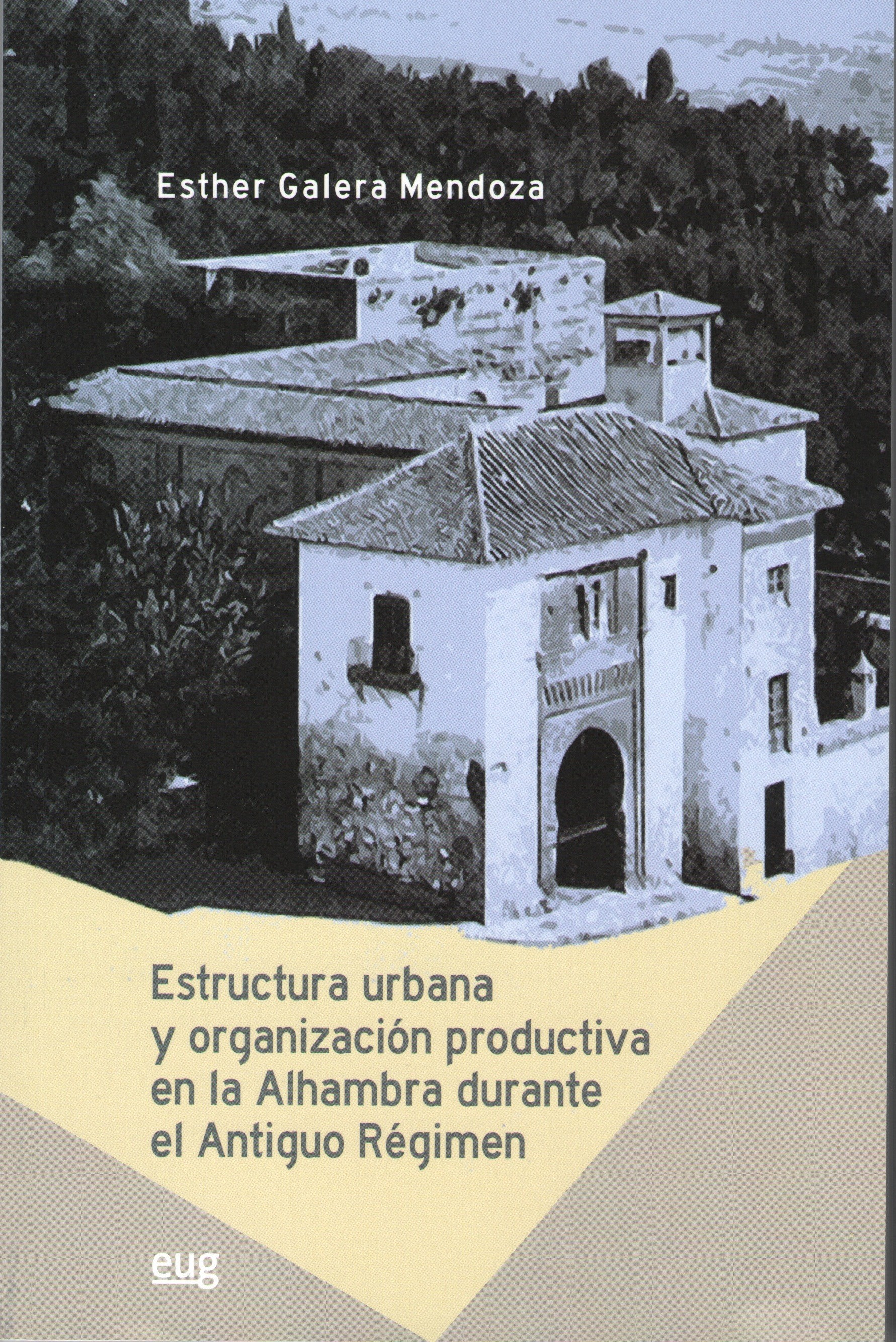 Urban structure and the organization of production in the Alhambra during the Ancien Régime