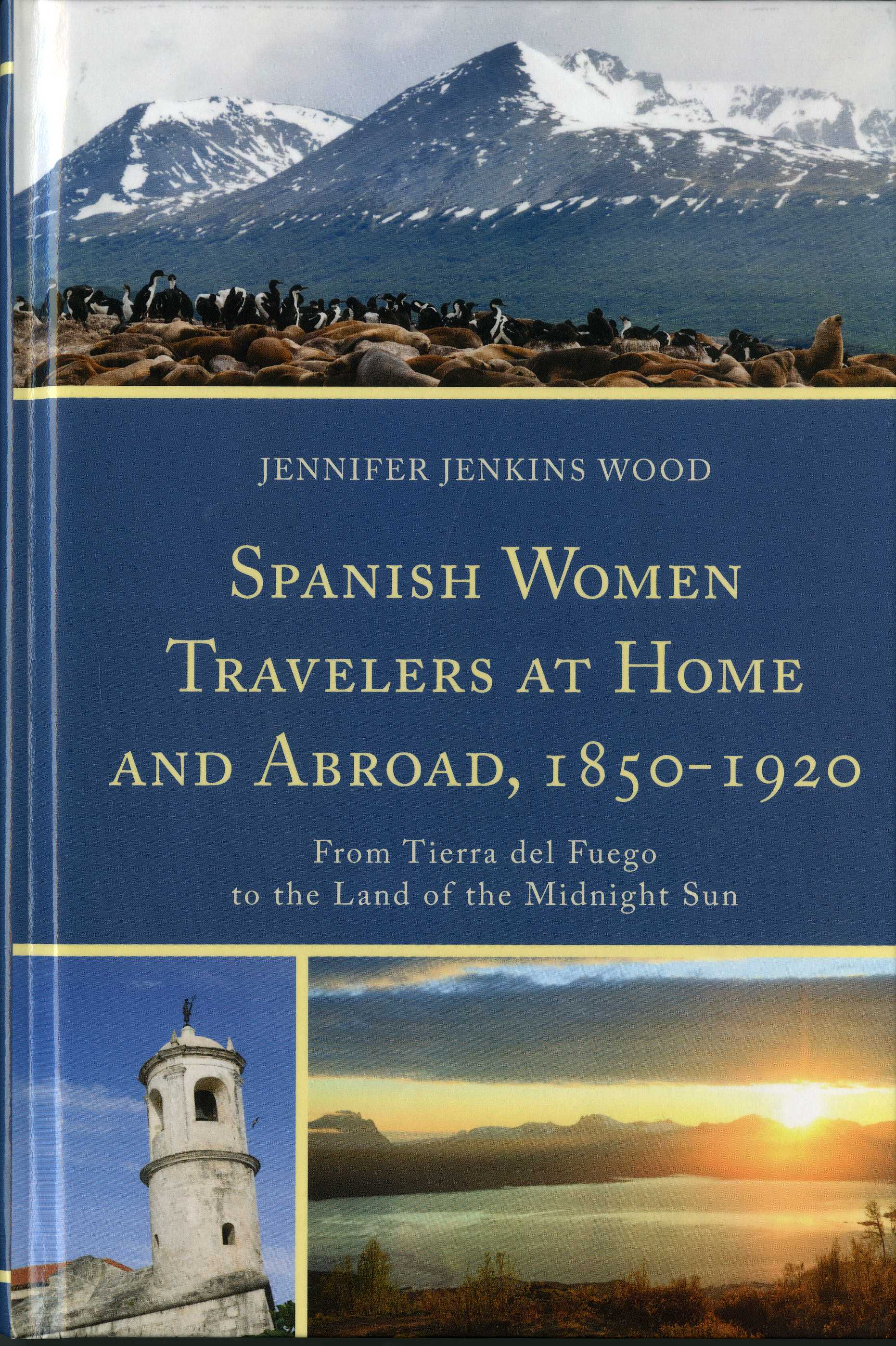 Spanish women travelers at home and abroad, 1850-1920: from Tierra de Fuego to the land of midnight sun / Jennifer Jenkis Wood. — Lewisburg, [Pennsylvania]: Bucknell University Press, cop. 2014