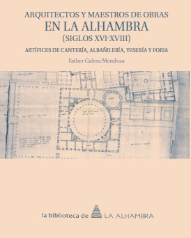Architects and Master-builders in the Alhambra (16th-18th centuries) by Esther Galera Mendoza.