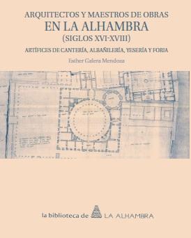 Arquitectos y Maestros de obras en la Alhambra (Siglos XVI-XVIII). De Esgher Galera Mendoza.