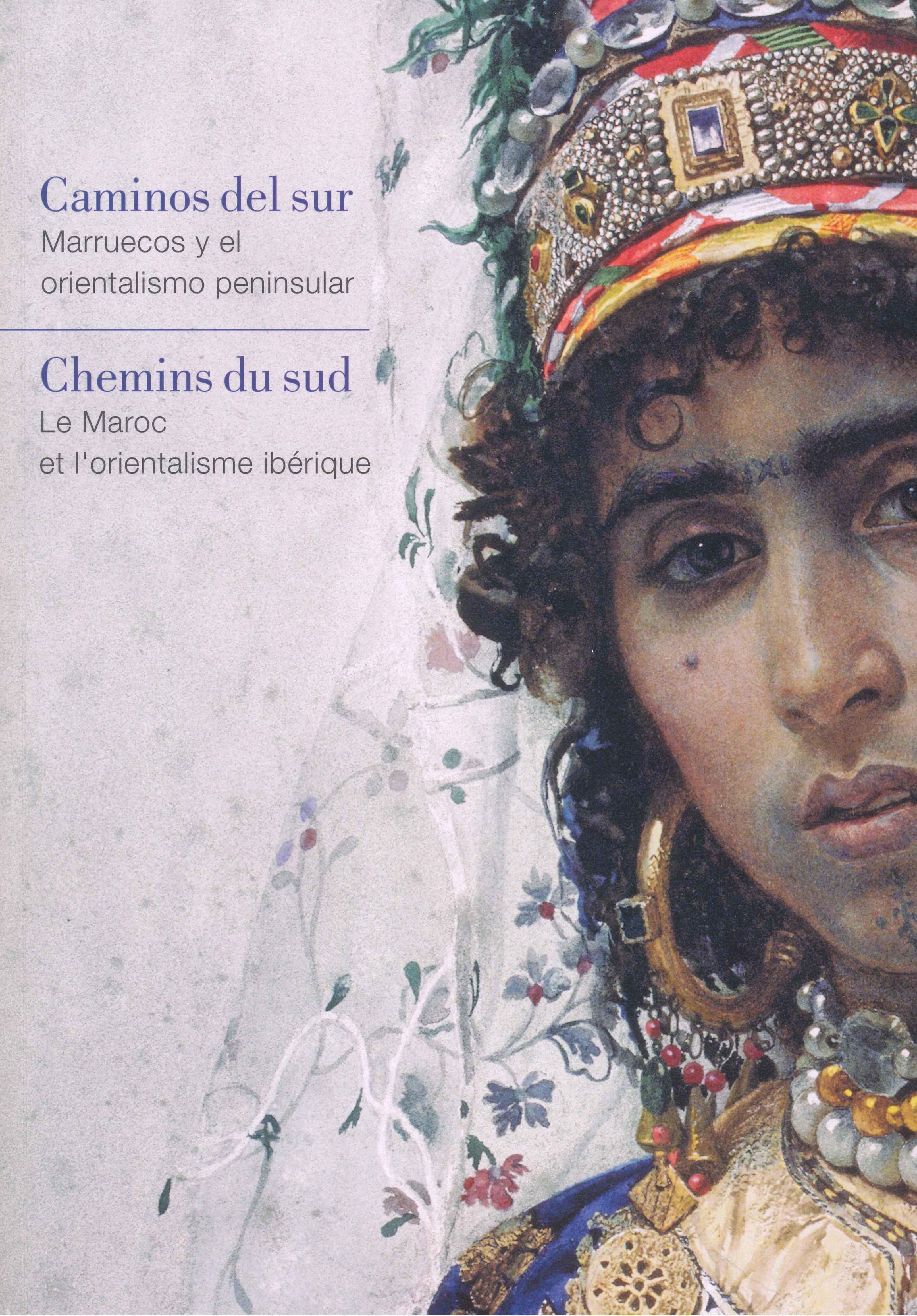 Caminos del sur: Marruecos y el orientalismo peninsular