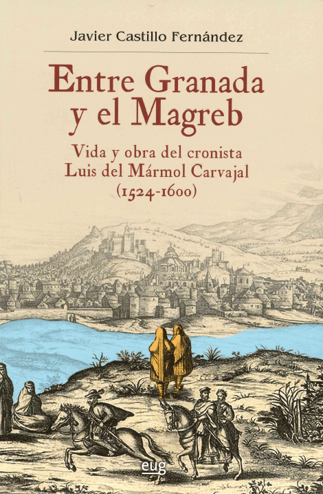 Between Granada and the Maghreb: the life and work of Luis del Mármol Carvajal : (1524-1600)