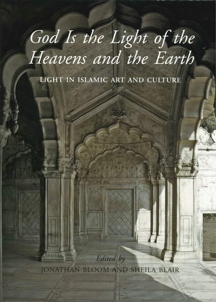God is the light of the heavens and the earth : light in islamic art and culture