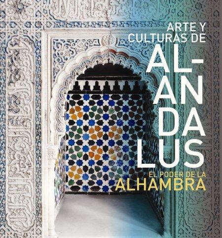 """""""Arte y culturas de al-Andalus, el poder de la Alhambra"""""""
