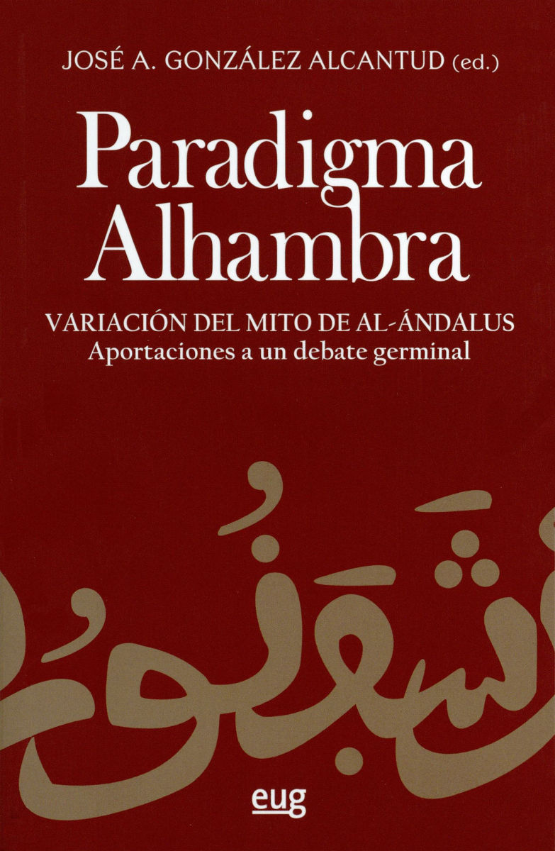 Paradigma Alhambra: variación del mito de Al Ándalus: aportaciones a un debate germinal