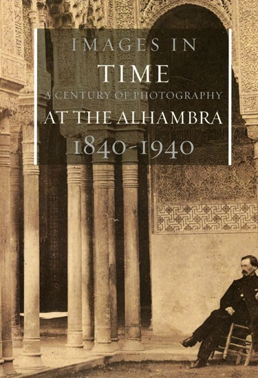 Images in a time: A century of photography at the Alhambra: 1840-940