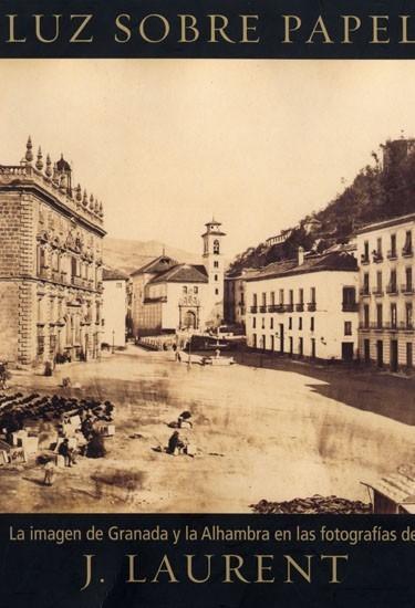 Luz sobre papel: La imagen de Granada y la Alhambra en las fotografías de Laurent