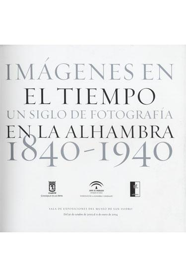 Imágenes en el tiempo. Un sigo de fotografía en la Alhambra 1840-1940