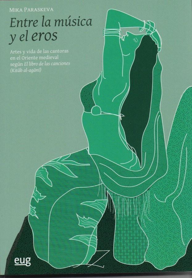 Entre la música y el eros. Artes y vidas de las cantoras en el Oriente medieval según El libro de las canciones (Kitab al-agani)