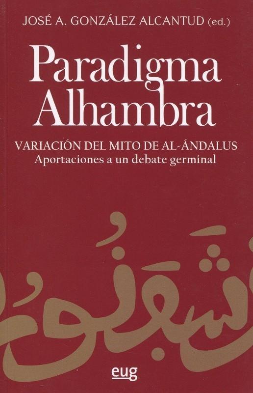 Paradigma Alhambra. Variación del mito de Al-Áandalus. Aportaciones a un debate Germinal