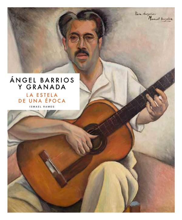 Ángel Barrios y Granada. La Estela de una época