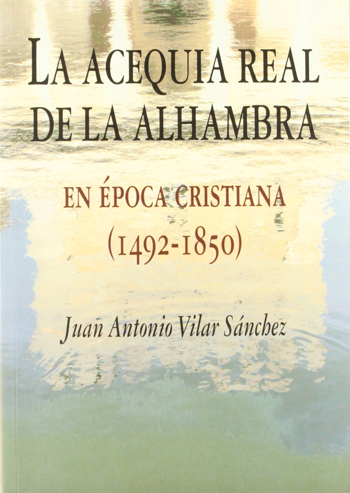 La acequia real de la Alhambra en la época cristiana, 1492-1850