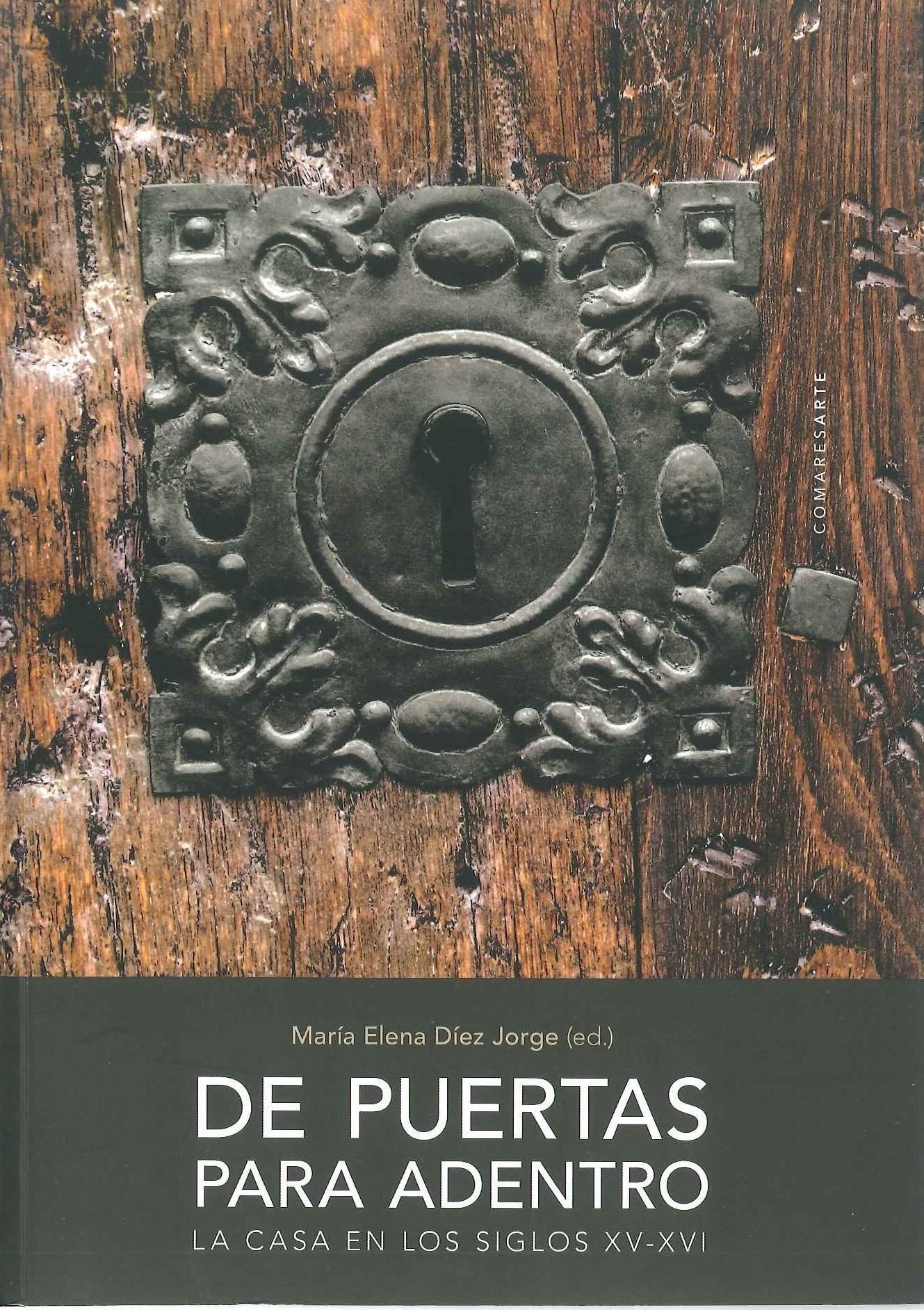 De puertas para adentro : la casa en los siglos XV-XVI