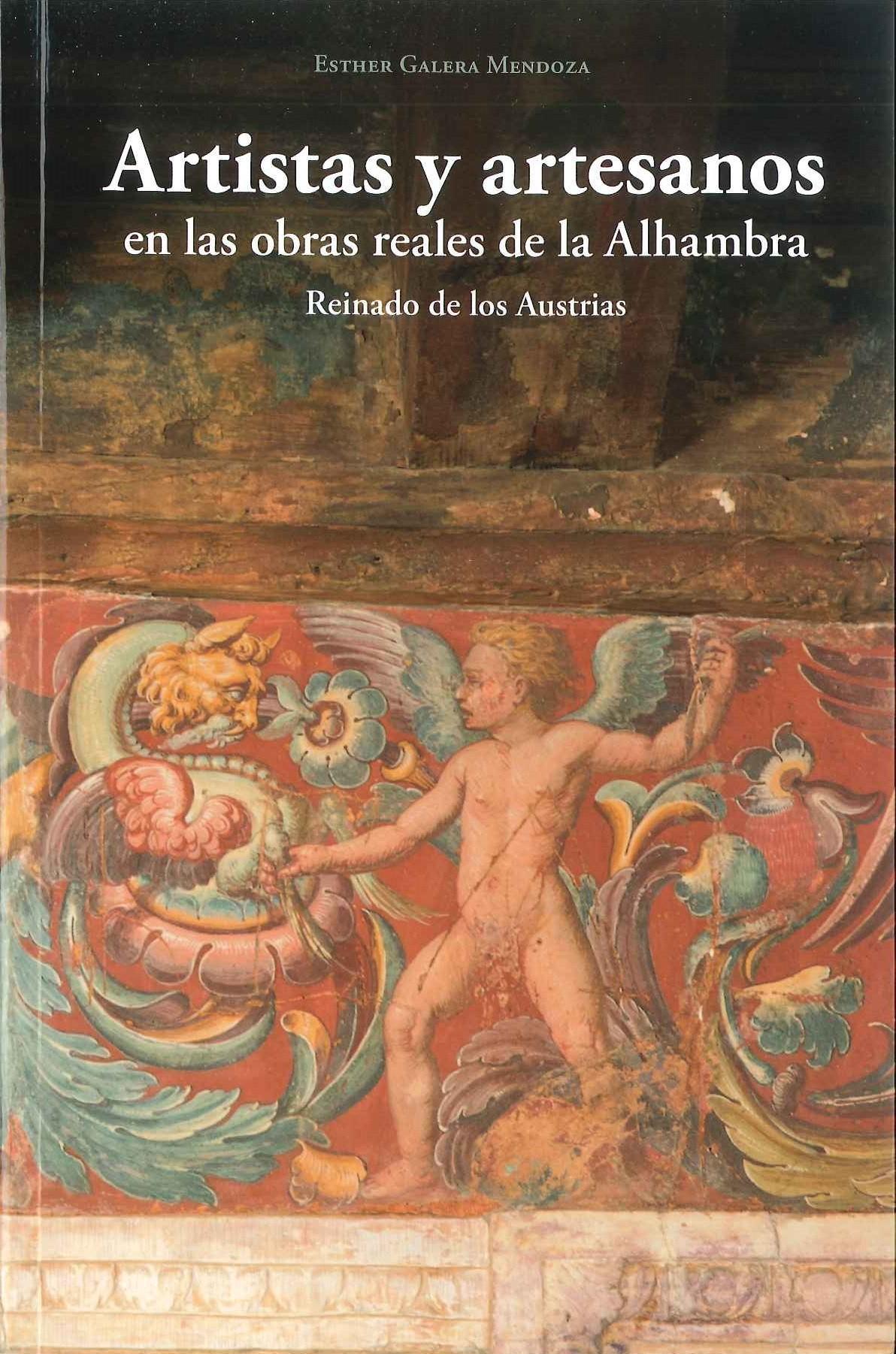 Artistas y artesanos en las obras reales de la Alhambra : reinado de los Austrias
